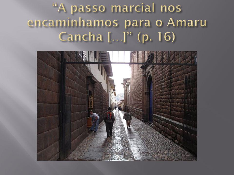 A passo marcial nos encaminhamos para o Amaru Cancha […] (p. 16)